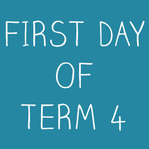 First Day of Term 4
